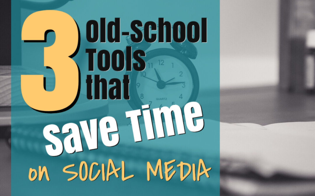 3 Old School Tools That Save Time on Social Media
