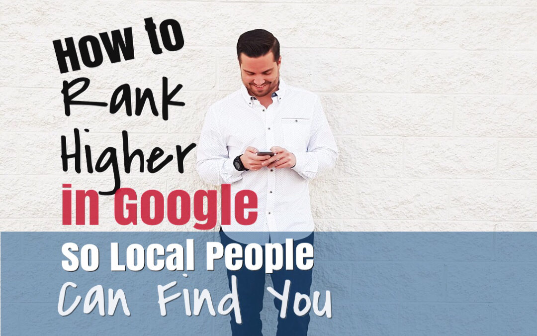 How To Rank Higher in Google So Local People Can Find You
