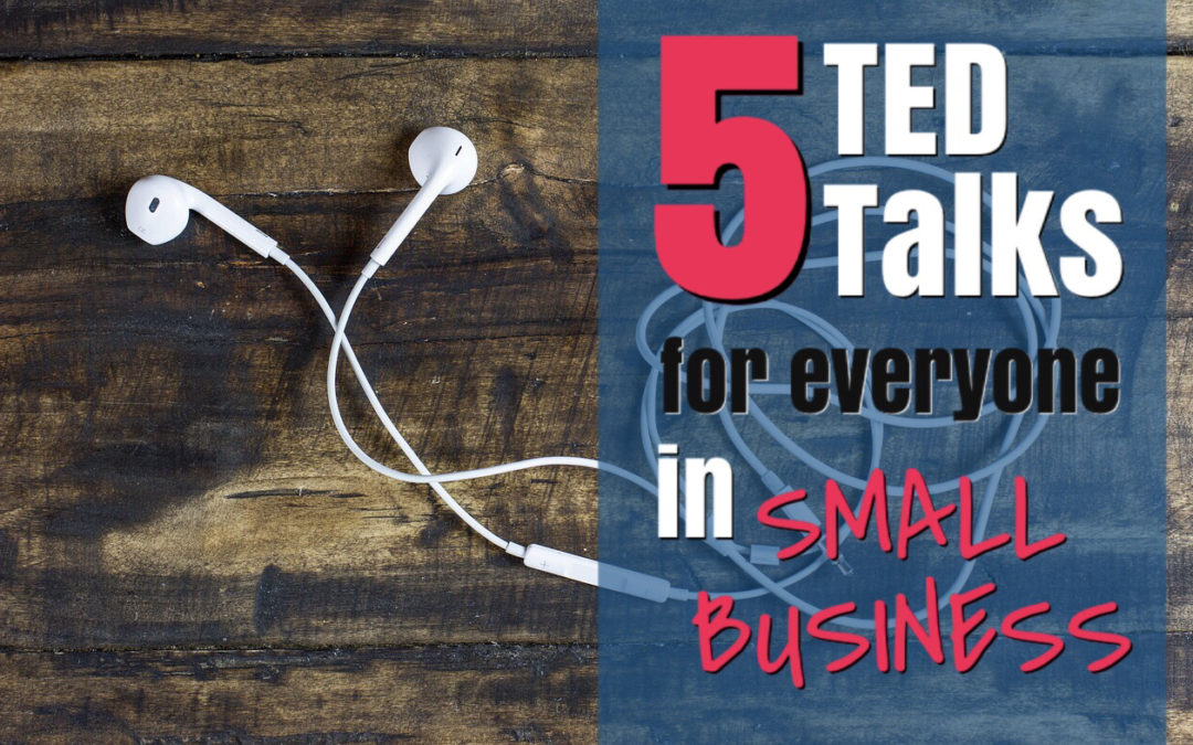 The 5 TED Talks for Everyone in Small Business