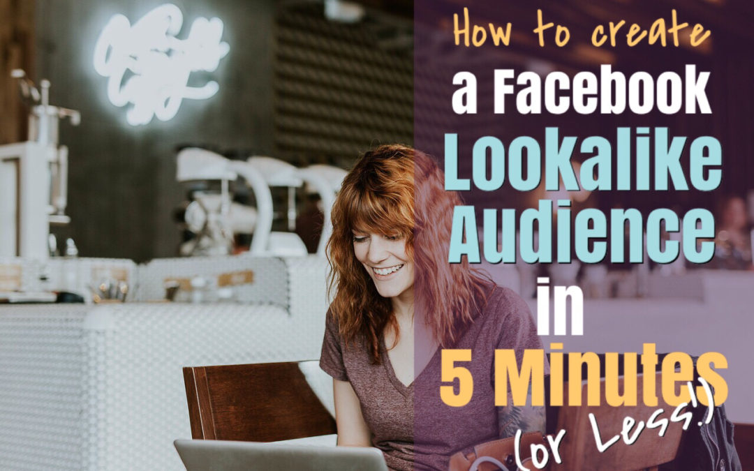 How to Create a Facebook Lookalike Audience in 5 Minutes (or Less)