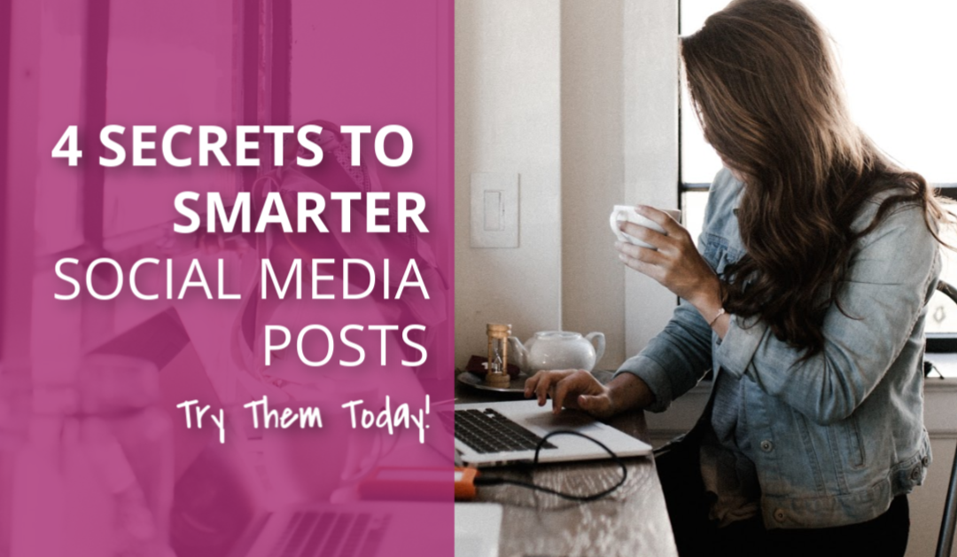 4 Secrets To Smarter Social Media Posts
